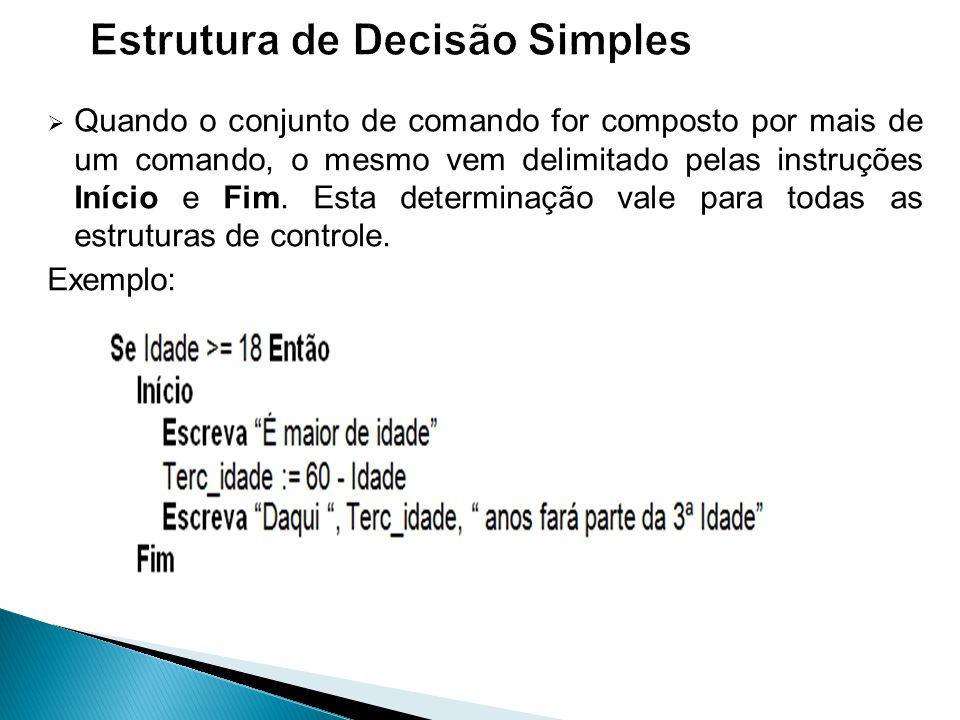  Quando o conjunto de comando for composto por mais de um comando, o mesmo vem delimitado pelas instruções Início e Fim. Esta determinação vale para