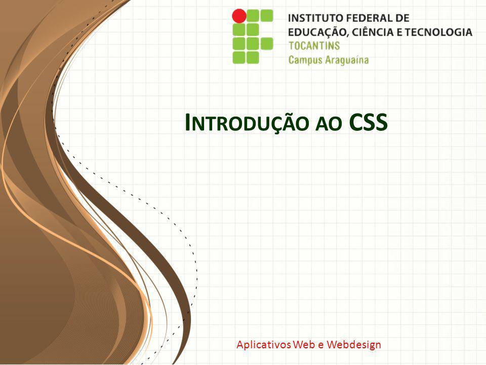 Aplicativos Web e Webdesign I NTRODUÇÃO AO CSS