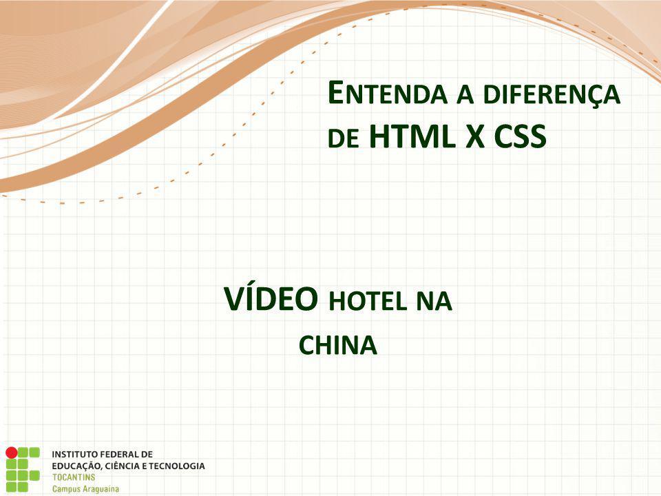 E NTENDA A DIFERENÇA DE HTML X CSS VÍDEO HOTEL NA CHINA