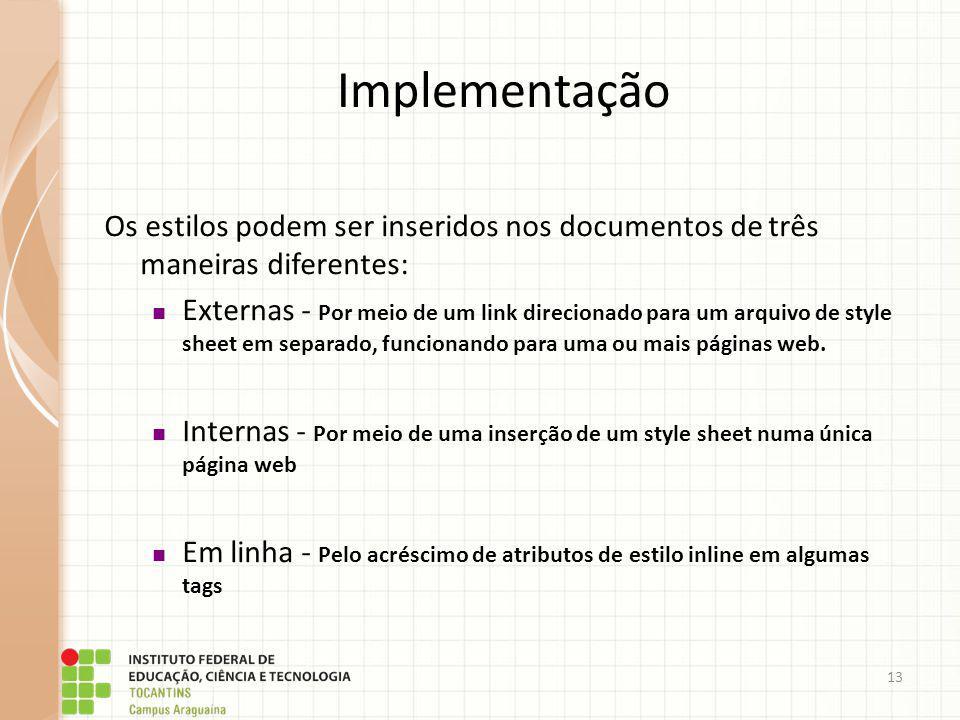 13 Os estilos podem ser inseridos nos documentos de três maneiras diferentes: Externas - Por meio de um link direcionado para um arquivo de style shee