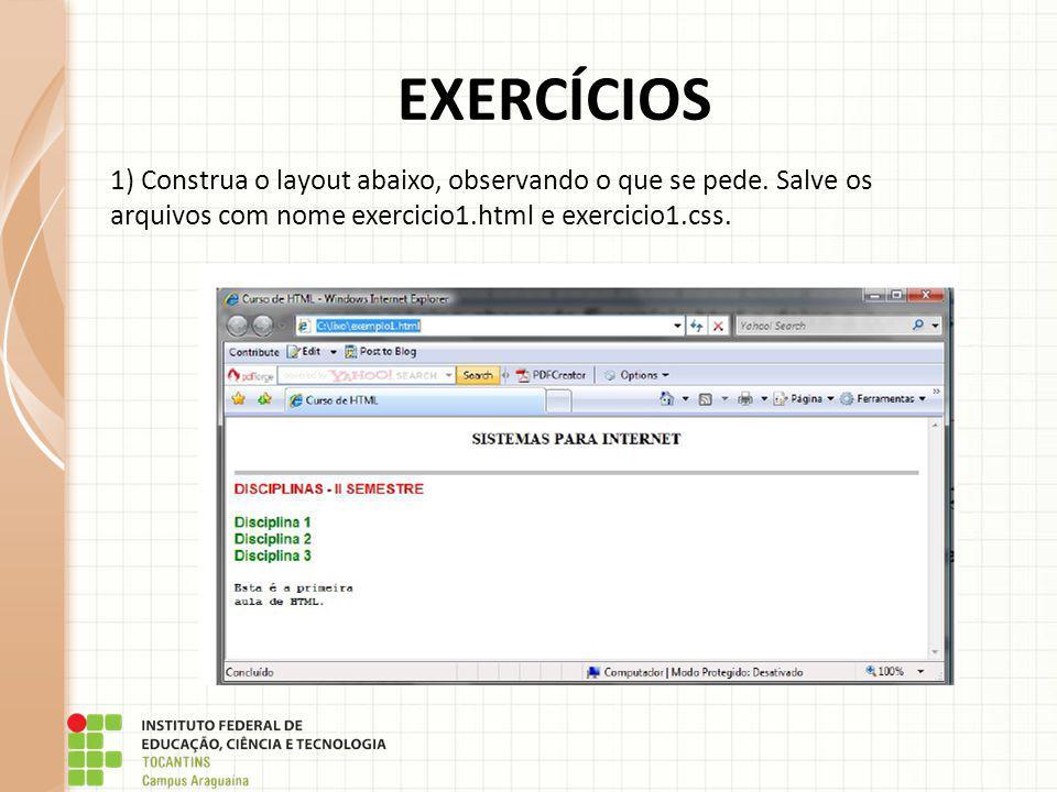 EXERCÍCIOS 1) Construa o layout abaixo, observando o que se pede. Salve os arquivos com nome exercicio1.html e exercicio1.css.