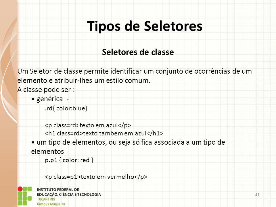41 Tipos de Seletores Seletores de classe Um Seletor de classe permite identificar um conjunto de ocorrências de um elemento e atribuir-lhes um estilo
