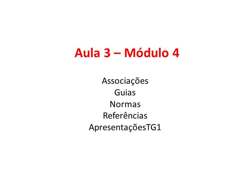 Aula 3 – Módulo 4 Associações Guias Normas Referências ApresentaçõesTG1