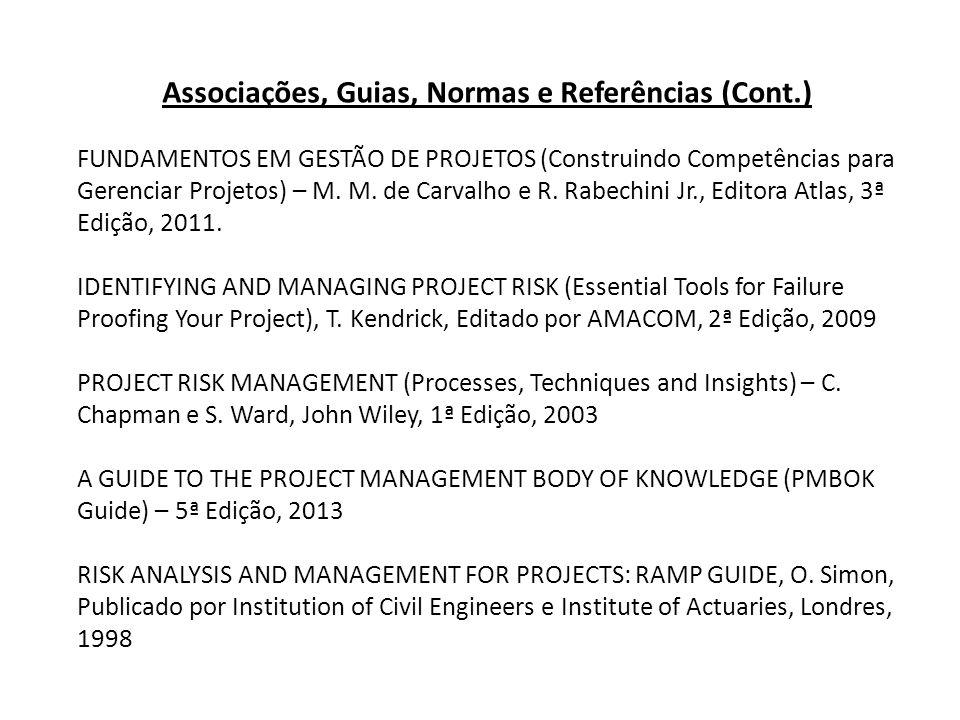 Associações, Guias, Normas e Referências (Cont.) FUNDAMENTOS EM GESTÃO DE PROJETOS (Construindo Competências para Gerenciar Projetos) – M.