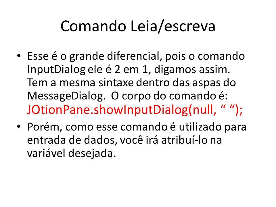 Comando Leia/escreva Esse é o grande diferencial, pois o comando InputDialog ele é 2 em 1, digamos assim. Tem a mesma sintaxe dentro das aspas do Mess