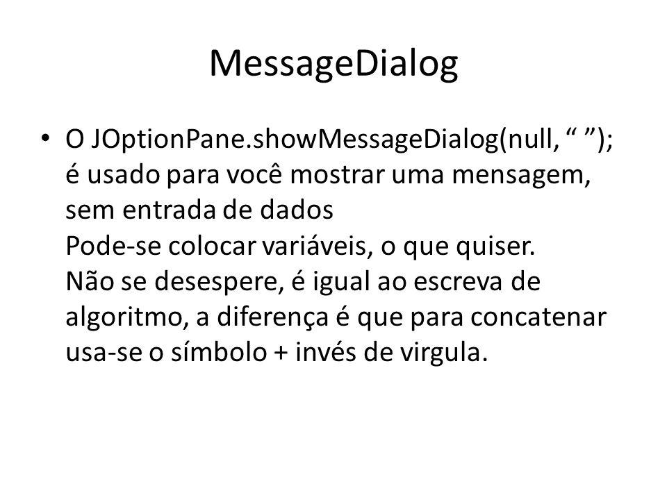 """MessageDialog O JOptionPane.showMessageDialog(null, """" """"); é usado para você mostrar uma mensagem, sem entrada de dados Pode-se colocar variáveis, o qu"""