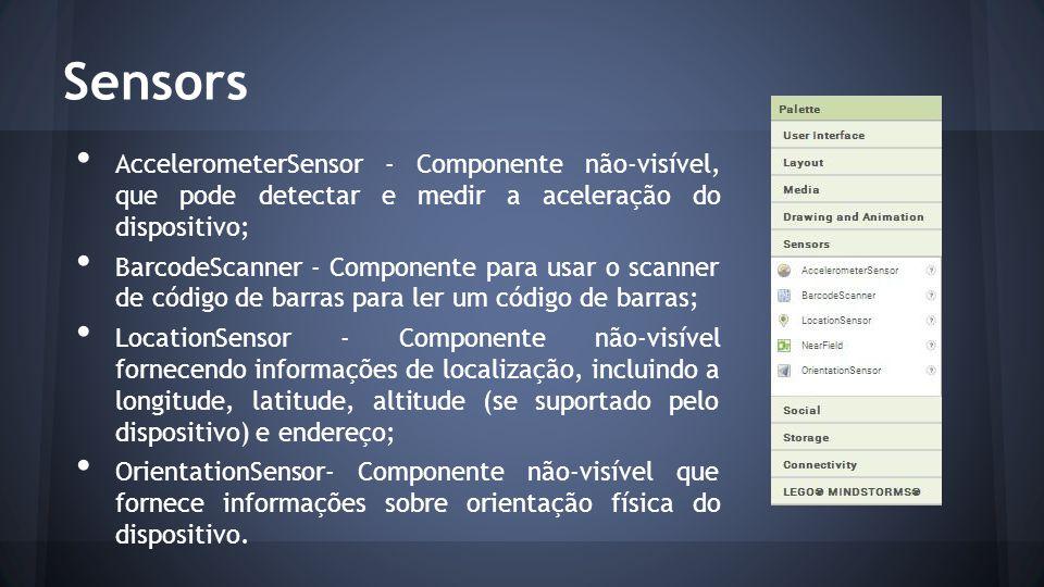 Sensors AccelerometerSensor - Componente não-visível, que pode detectar e medir a aceleração do dispositivo; BarcodeScanner - Componente para usar o s