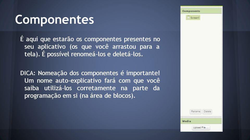 Componentes É aqui que estarão os componentes presentes no seu aplicativo (os que você arrastou para a tela). É possível renomeá-los e deletá-los. DIC