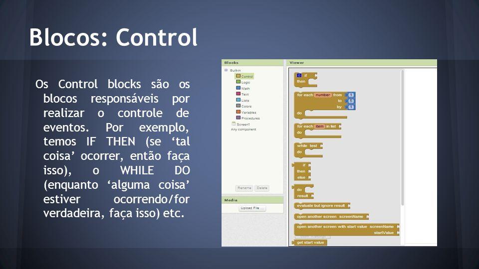 Blocos: Control Os Control blocks são os blocos responsáveis por realizar o controle de eventos. Por exemplo, temos IF THEN (se 'tal coisa' ocorrer, e