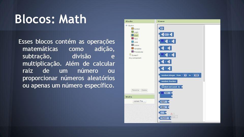 Blocos: Math Esses blocos contém as operações matemáticas como adição, subtração, divisão e multiplicação. Além de calcular raiz de um número ou propo