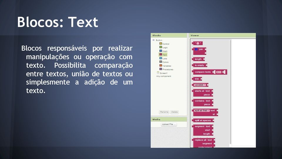 Blocos: Text Blocos responsáveis por realizar manipulações ou operação com texto. Possibilita comparação entre textos, união de textos ou simplesmente