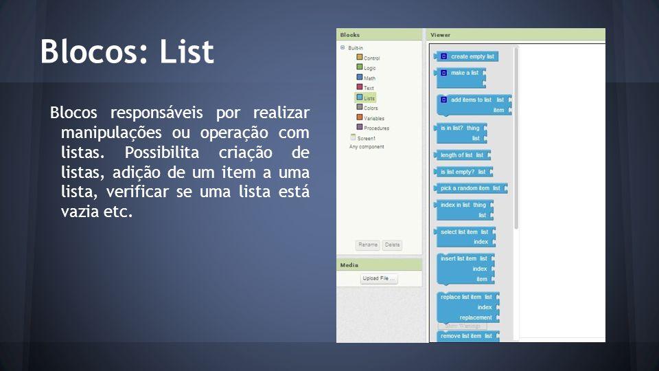 Blocos: List Blocos responsáveis por realizar manipulações ou operação com listas. Possibilita criação de listas, adição de um item a uma lista, verif