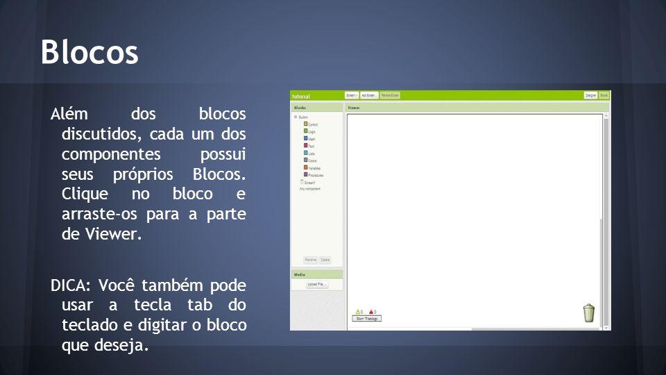Blocos Além dos blocos discutidos, cada um dos componentes possui seus próprios Blocos. Clique no bloco e arraste-os para a parte de Viewer. DICA: Voc