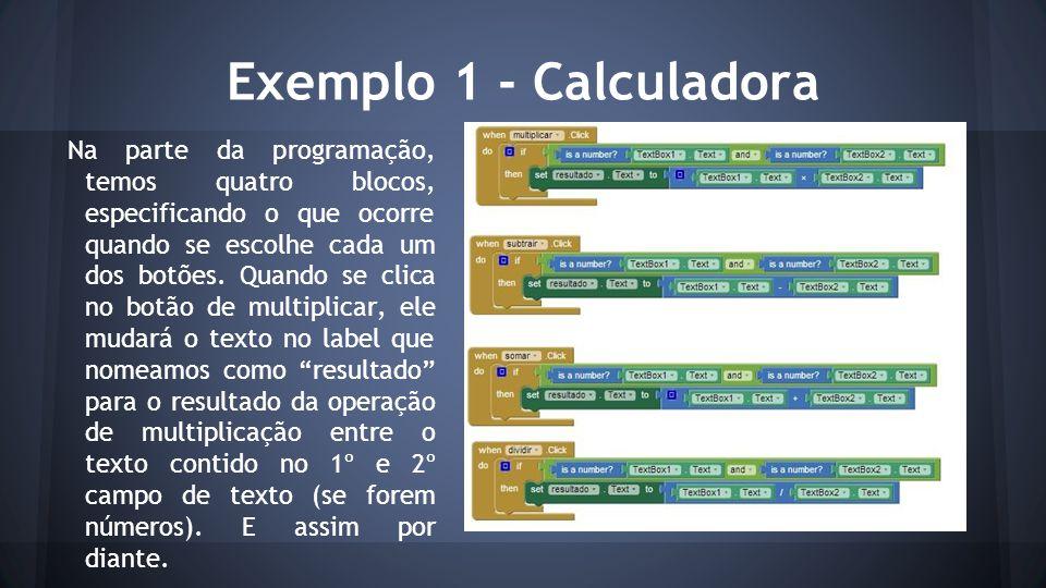 Exemplo 1 - Calculadora Na parte da programação, temos quatro blocos, especificando o que ocorre quando se escolhe cada um dos botões. Quando se clica