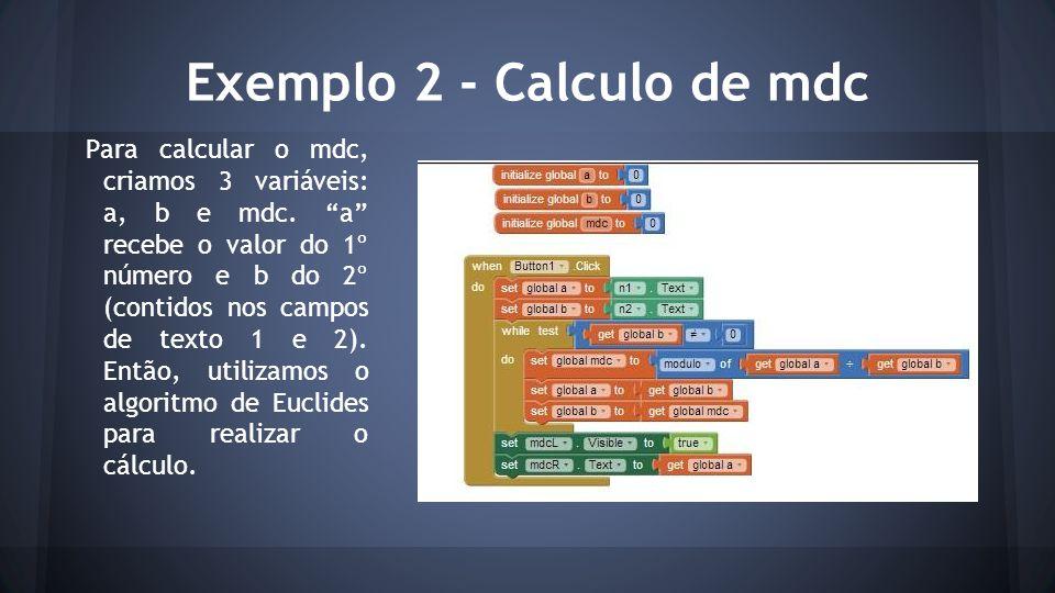 "Exemplo 2 - Calculo de mdc Para calcular o mdc, criamos 3 variáveis: a, b e mdc. ""a"" recebe o valor do 1º número e b do 2º (contidos nos campos de tex"