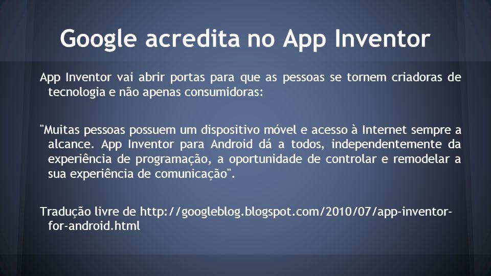 Iniciando Vá ao site: appinventor.mit.edu/ Use sua conta do google para logar.