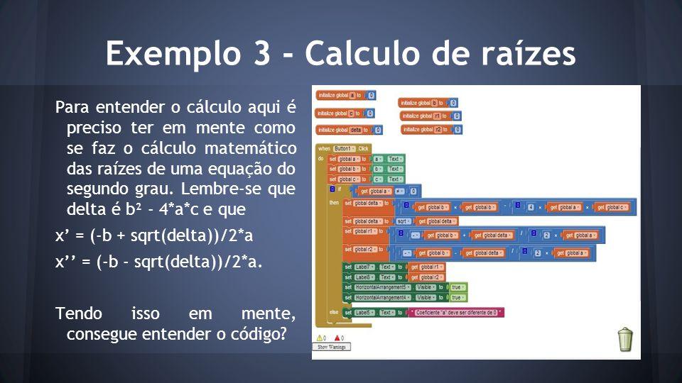 Exemplo 3 - Calculo de raízes Para entender o cálculo aqui é preciso ter em mente como se faz o cálculo matemático das raízes de uma equação do segundo grau.