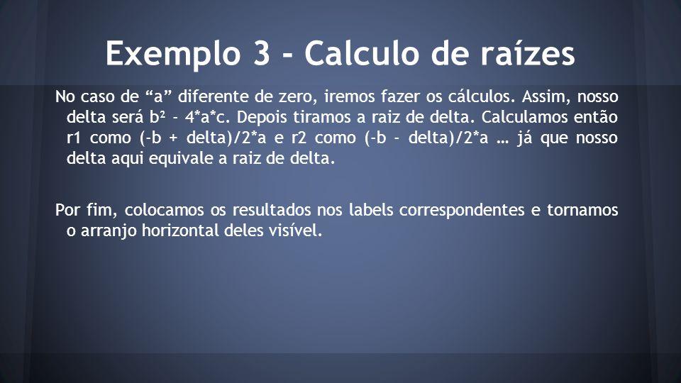 """Exemplo 3 - Calculo de raízes No caso de """"a"""" diferente de zero, iremos fazer os cálculos. Assim, nosso delta será b² - 4*a*c. Depois tiramos a raiz de"""