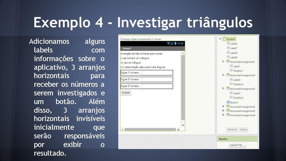 Exemplo 4 - Investigar triângulos Adicionamos alguns labels com informações sobre o aplicativo, 3 arranjos horizontais para receber os números a serem investigados e um botão.