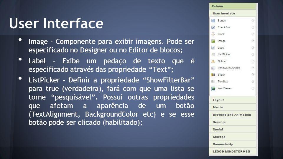 User Interface Image - Componente para exibir imagens. Pode ser especificado no Designer ou no Editor de blocos; Label - Exibe um pedaço de texto que
