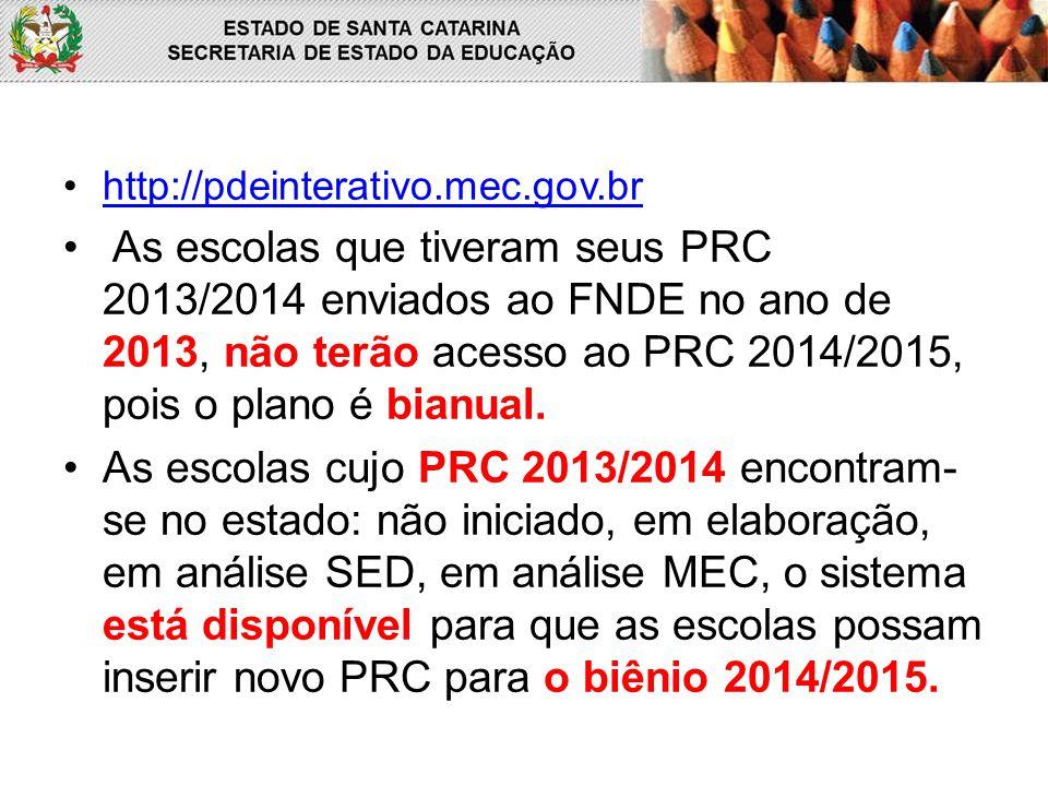 http://pdeinterativo.mec.gov.br As escolas que tiveram seus PRC 2013/2014 enviados ao FNDE no ano de 2013, não terão acesso ao PRC 2014/2015, pois o p