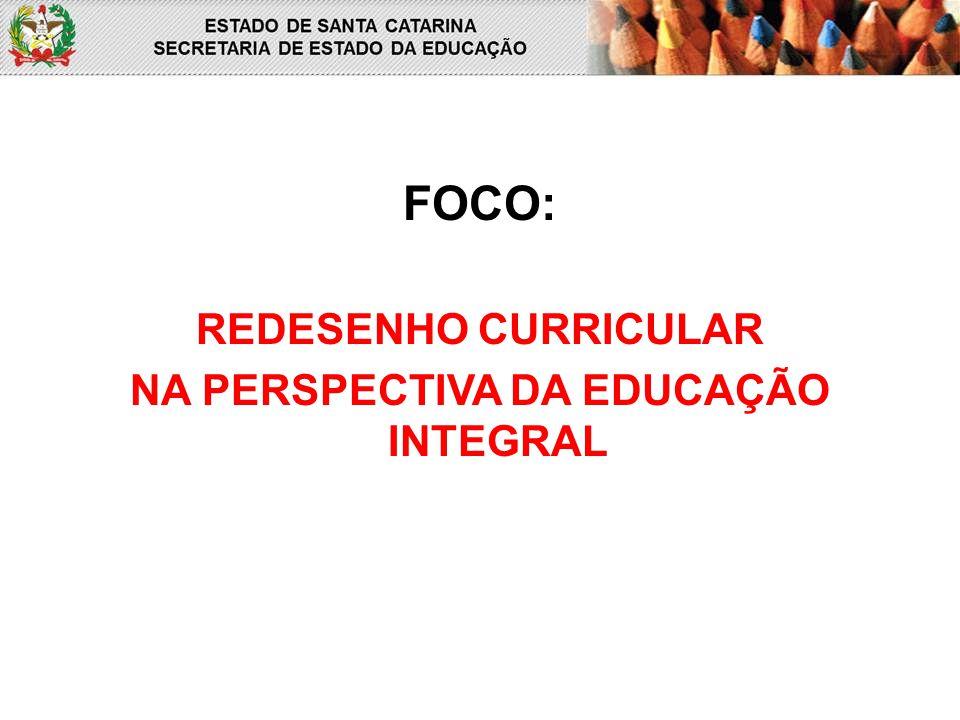 FOCO: REDESENHO CURRICULAR NA PERSPECTIVA DA EDUCAÇÃO INTEGRAL