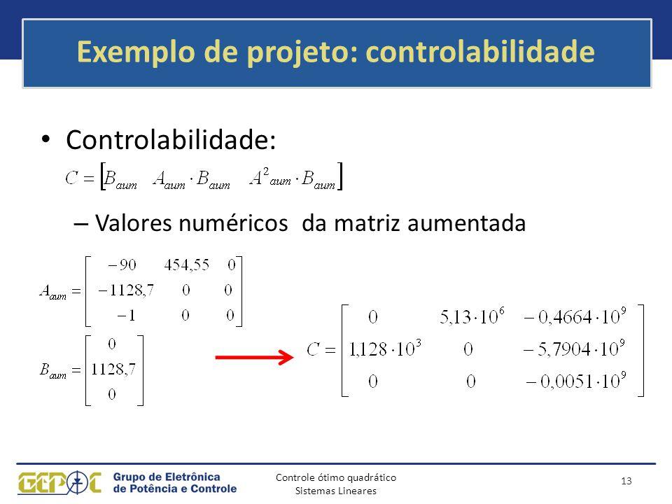 Controle ótimo quadrático Sistemas Lineares Exemplo de projeto: controlabilidade Controlabilidade: – Valores numéricos da matriz aumentada 13