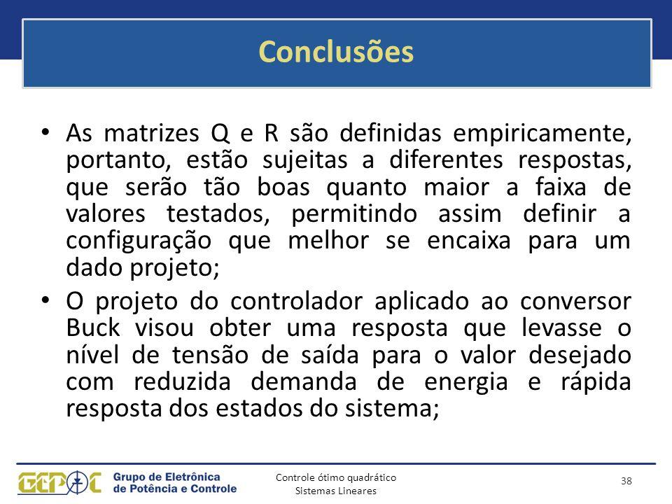 Controle ótimo quadrático Sistemas Lineares Conclusões As matrizes Q e R são definidas empiricamente, portanto, estão sujeitas a diferentes respostas,