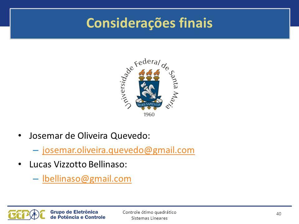 Controle ótimo quadrático Sistemas Lineares Considerações finais Josemar de Oliveira Quevedo: – josemar.oliveira.quevedo@gmail.com josemar.oliveira.qu