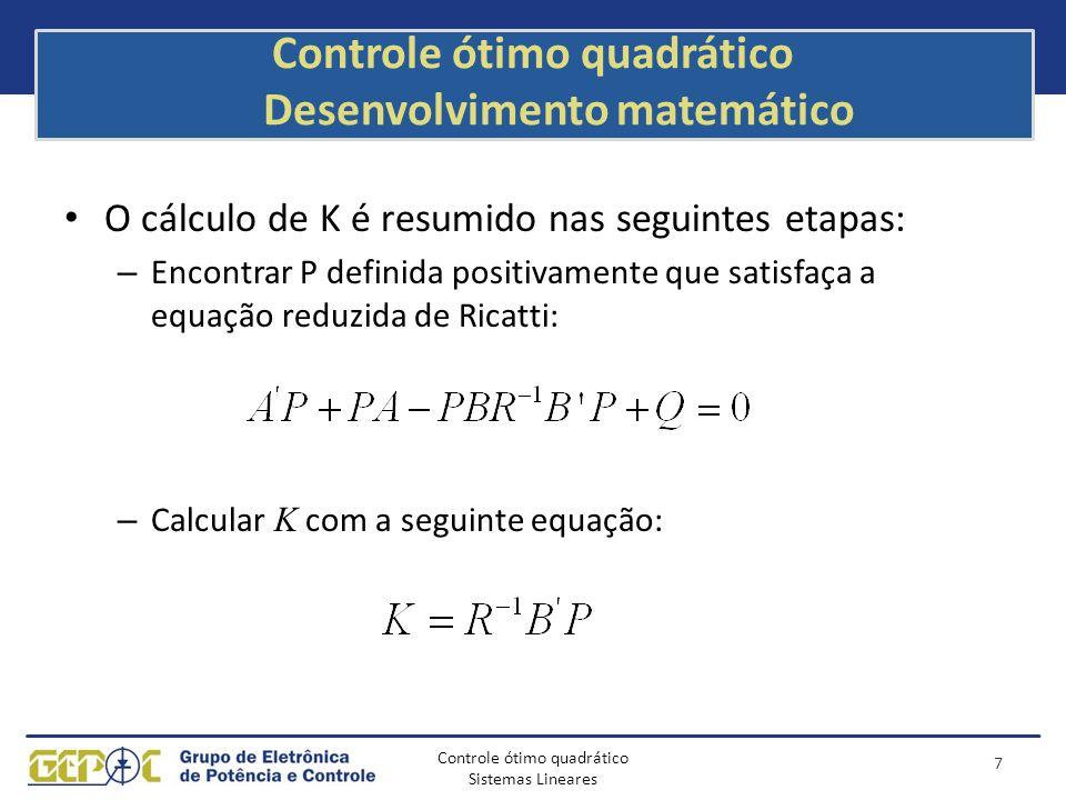Controle ótimo quadrático Sistemas Lineares Controle ótimo quadrático Desenvolvimento matemático O cálculo de K é resumido nas seguintes etapas: – Enc