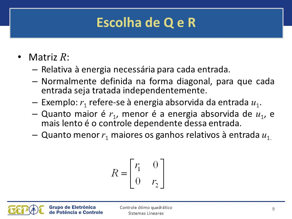 Controle ótimo quadrático Sistemas Lineares Escolha de Q e R Matriz R : – Relativa à energia necessária para cada entrada. – Normalmente definida na f