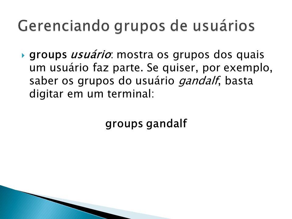  groups usuário: mostra os grupos dos quais um usuário faz parte.