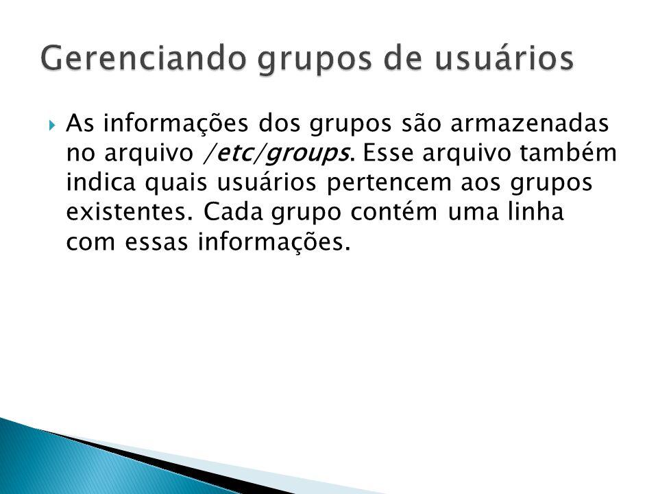  As informações dos grupos são armazenadas no arquivo /etc/groups.