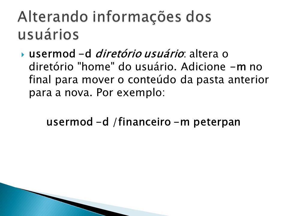  usermod -d diretório usuário: altera o diretório home do usuário.