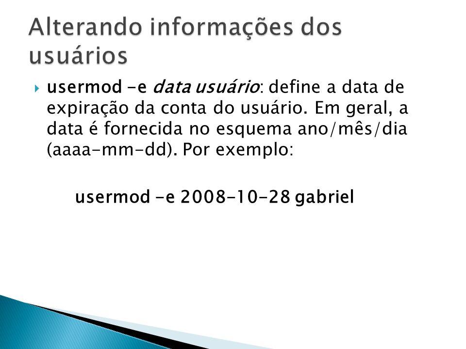  usermod -e data usuário: define a data de expiração da conta do usuário.