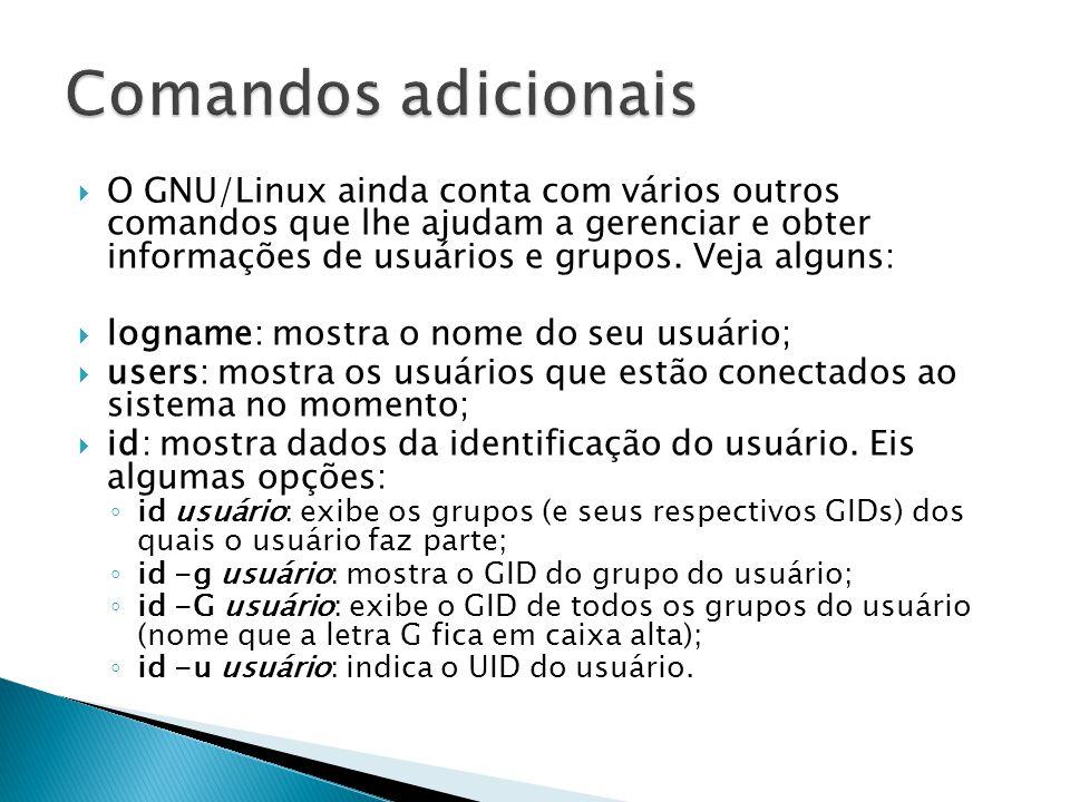  O GNU/Linux ainda conta com vários outros comandos que lhe ajudam a gerenciar e obter informações de usuários e grupos.