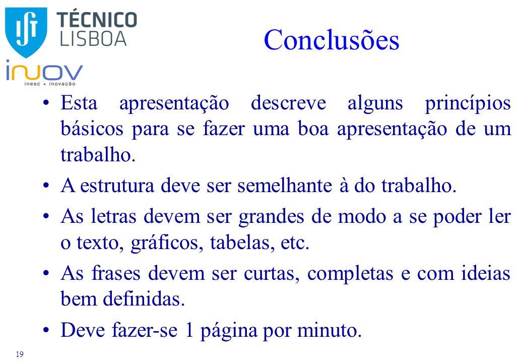 19 Conclusões Esta apresentação descreve alguns princípios básicos para se fazer uma boa apresentação de um trabalho.
