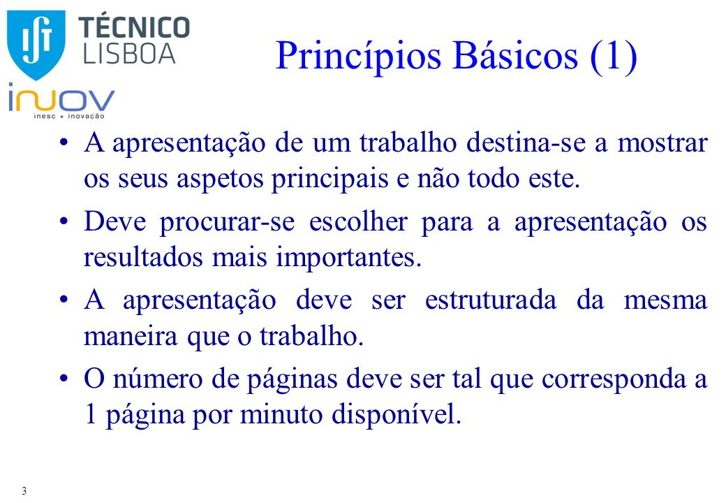 3 Princípios Básicos (1) A apresentação de um trabalho destina-se a mostrar os seus aspetos principais e não todo este.