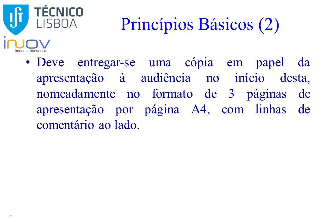 4 Princípios Básicos (2) Deve entregar-se uma cópia em papel da apresentação à audiência no início desta, nomeadamente no formato de 3 páginas de apresentação por página A4, com linhas de comentário ao lado.