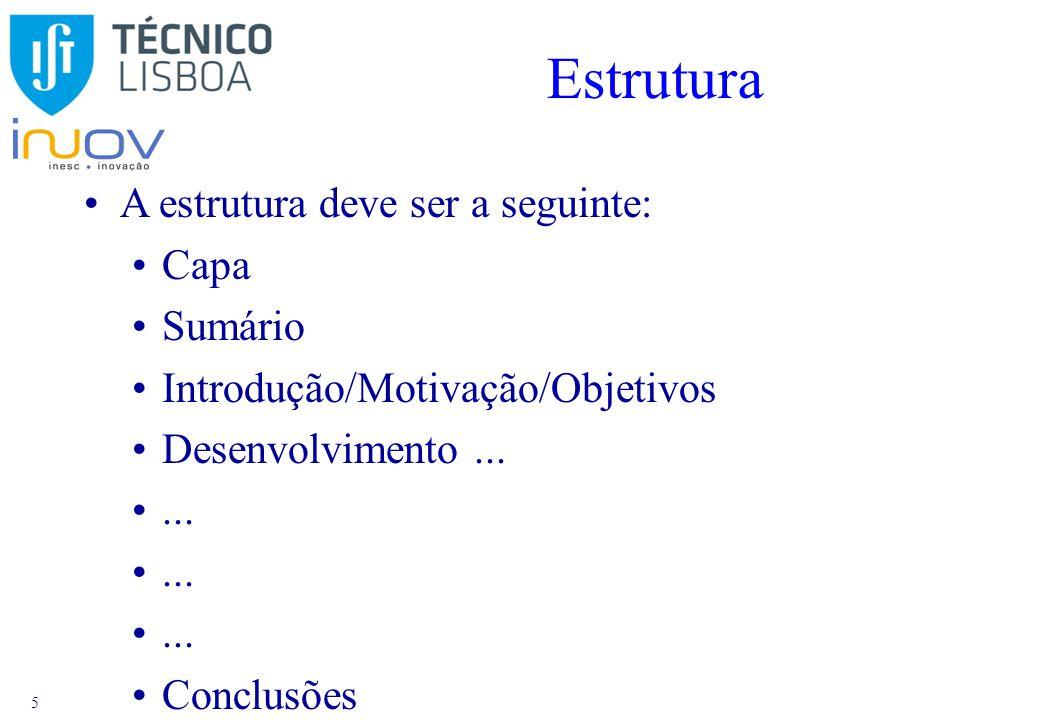 5 Estrutura A estrutura deve ser a seguinte: Capa Sumário Introdução/Motivação/Objetivos Desenvolvimento......