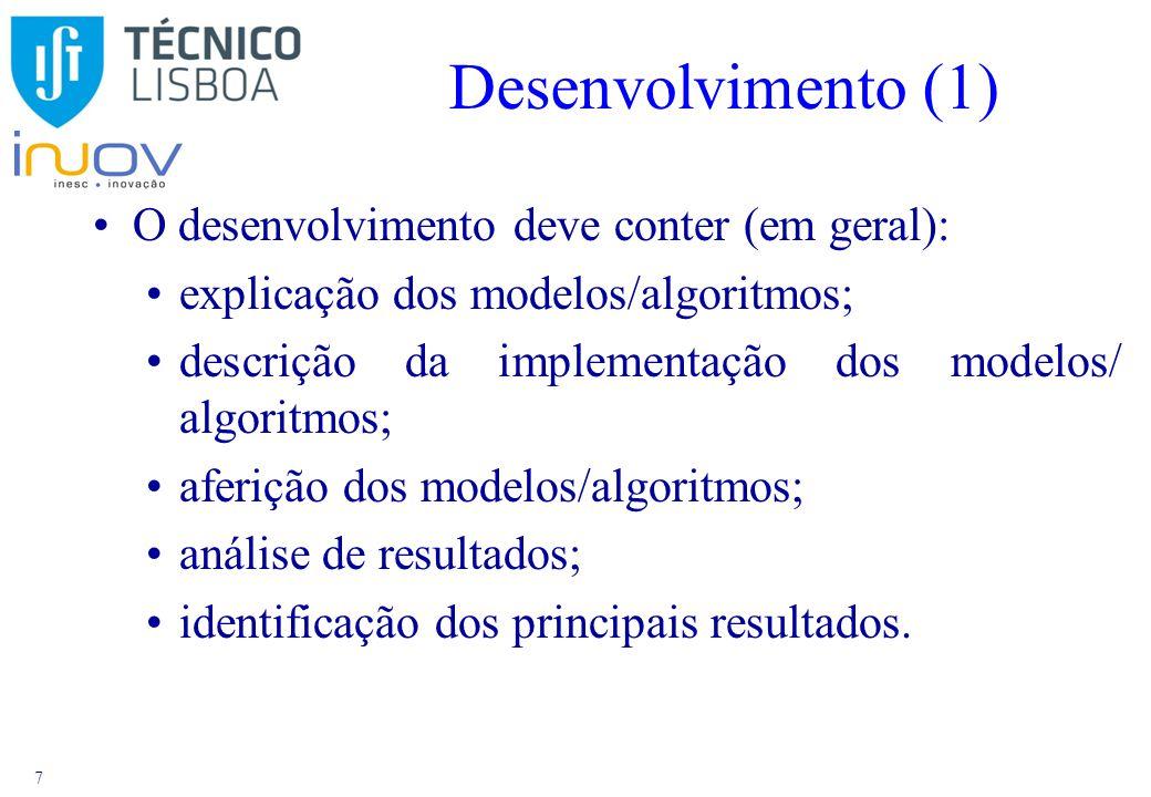 7 Desenvolvimento (1) O desenvolvimento deve conter (em geral): explicação dos modelos/algoritmos; descrição da implementação dos modelos/ algoritmos; aferição dos modelos/algoritmos; análise de resultados; identificação dos principais resultados.