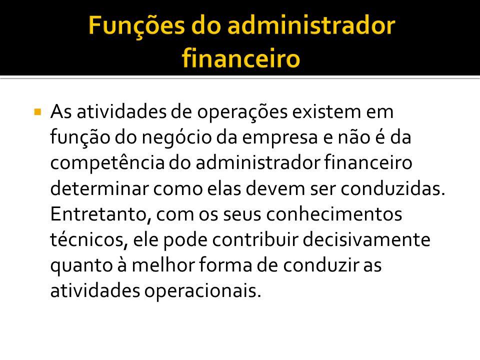  As atividades de operações existem em função do negócio da empresa e não é da competência do administrador financeiro determinar como elas devem ser