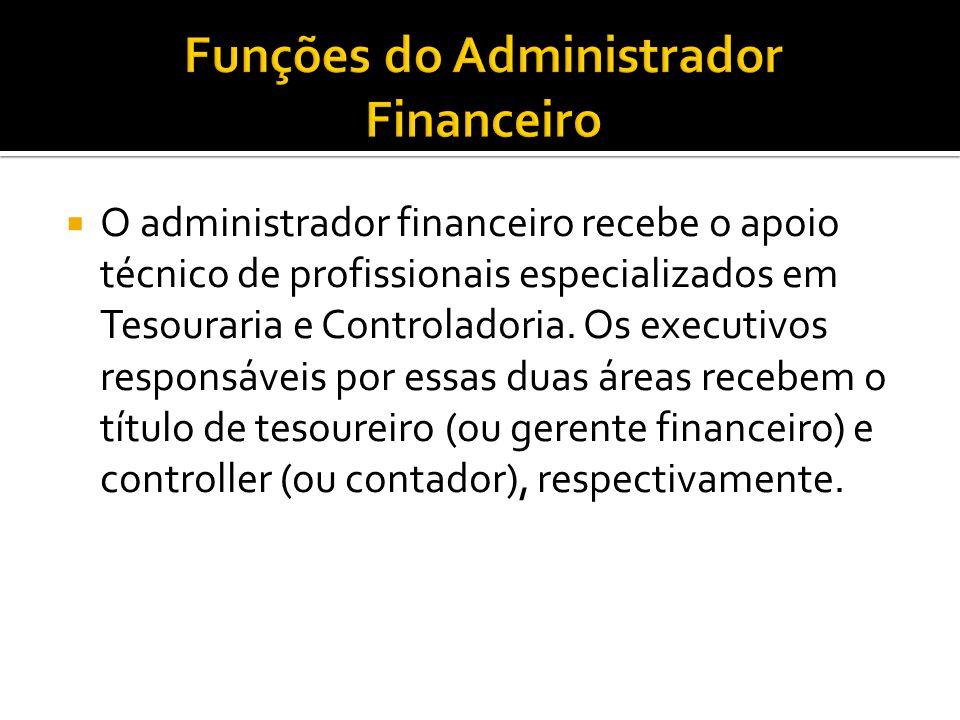  O administrador financeiro recebe o apoio técnico de profissionais especializados em Tesouraria e Controladoria. Os executivos responsáveis por essa