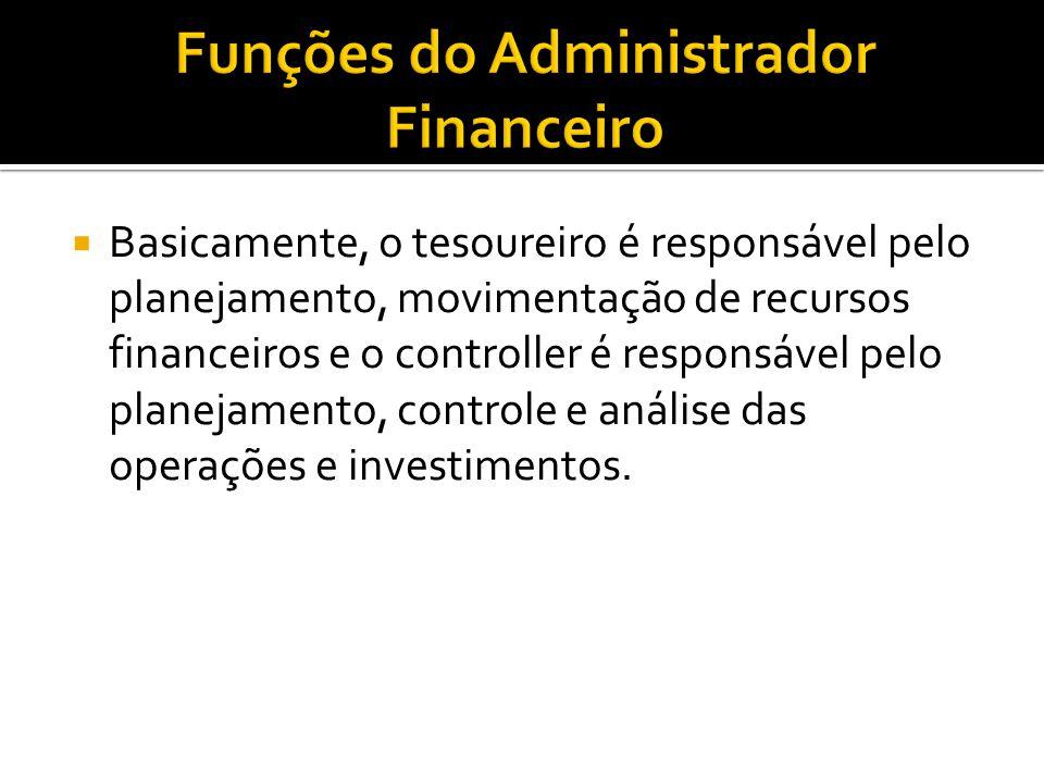  Basicamente, o tesoureiro é responsável pelo planejamento, movimentação de recursos financeiros e o controller é responsável pelo planejamento, cont