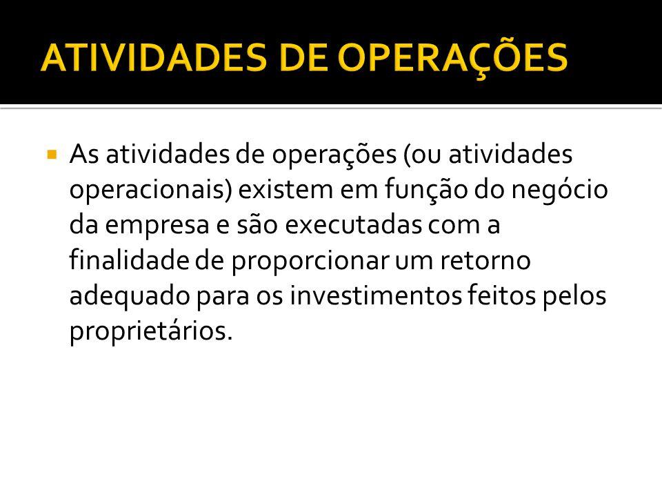  As atividades de operações (ou atividades operacionais) existem em função do negócio da empresa e são executadas com a finalidade de proporcionar um