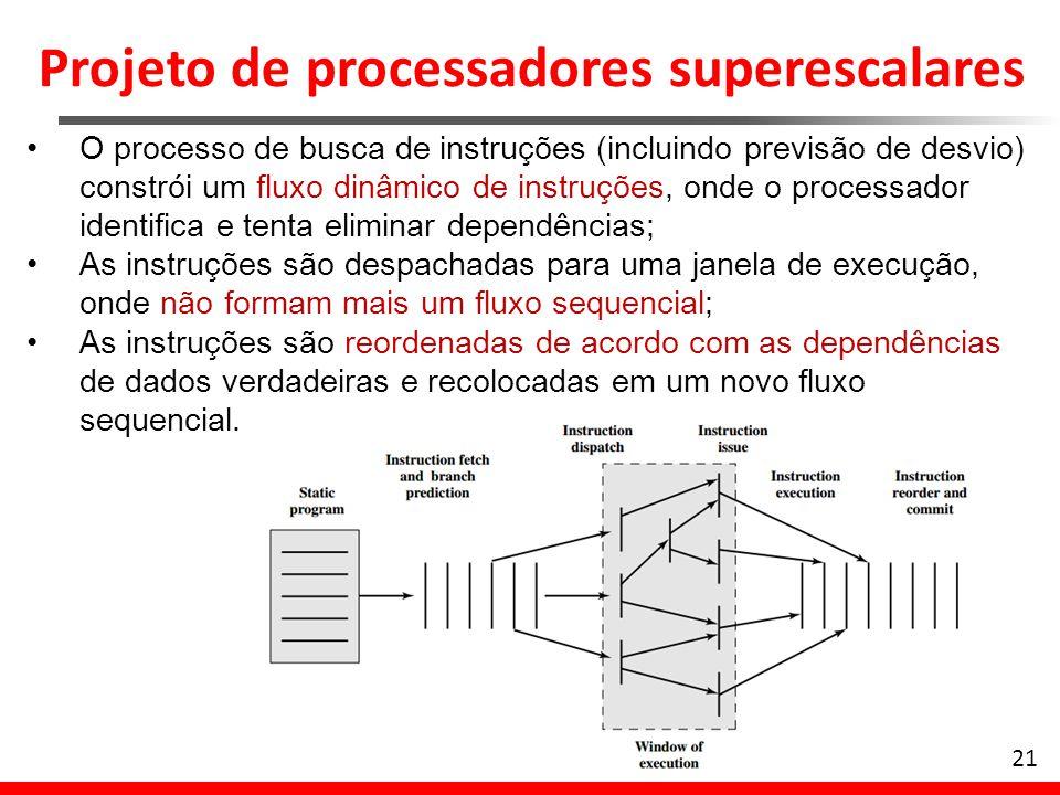 21 O processo de busca de instruções (incluindo previsão de desvio) constrói um fluxo dinâmico de instruções, onde o processador identifica e tenta el