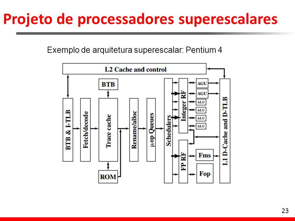 Projeto de processadores superescalares 24 Exemplo de arquitetura superescalar: Pentium 4 Buffers de desvio e análise antecipada.