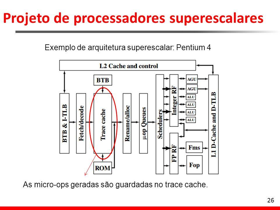 Projeto de processadores superescalares 27 Exemplo de arquitetura superescalar: Pentium 4 Verifica se um recurso está indisponível para alguma das micro-ops que chegam no alocador.