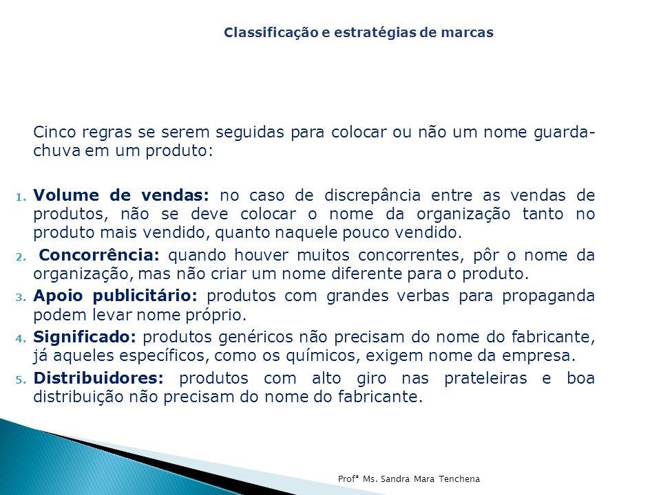 Cinco regras se serem seguidas para colocar ou não um nome guarda- chuva em um produto: 1. Volume de vendas: no caso de discrepância entre as vendas d