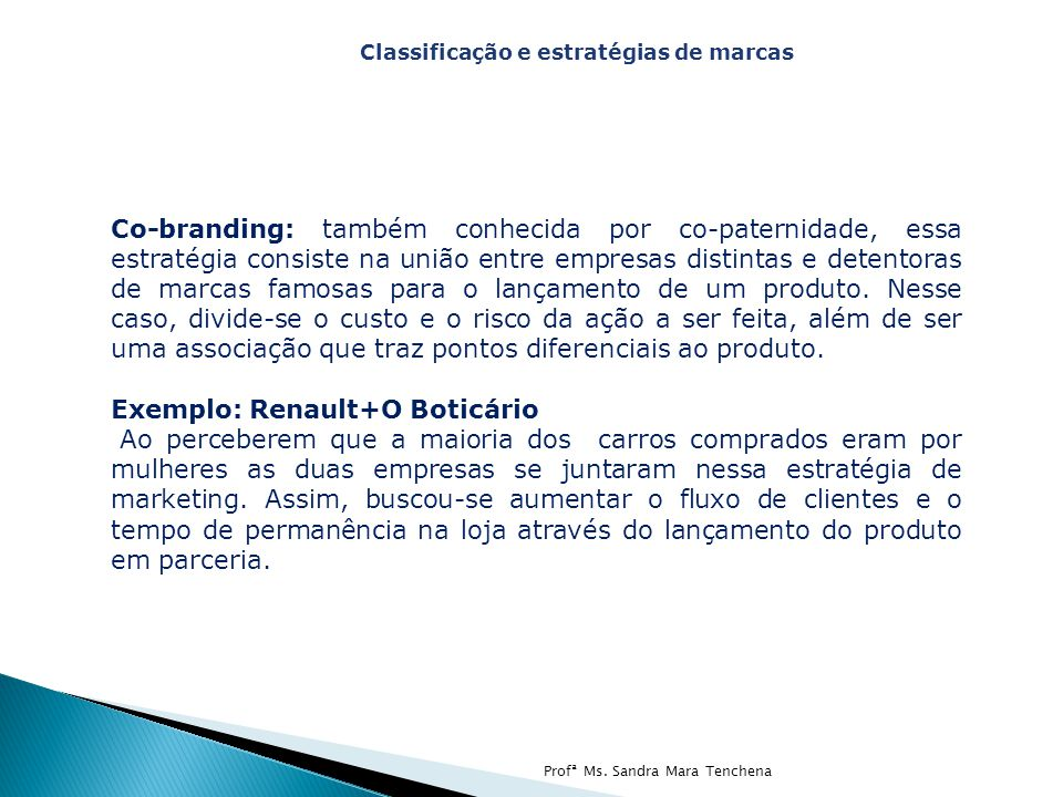 Co-branding: também conhecida por co-paternidade, essa estratégia consiste na união entre empresas distintas e detentoras de marcas famosas para o lançamento de um produto.
